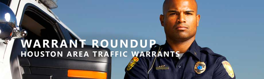 houston warrant roundup lawyer houston area traffic warrants